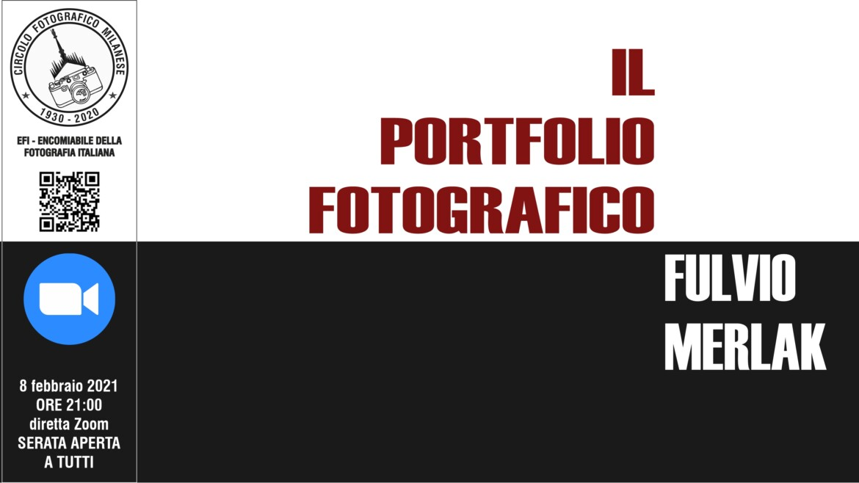 """8 FEBBRAIO 2021 – ORE 21:00 – """"IL PORTFOLIO FOTOGRAFICO"""" A CURA DI FULVIO MERLAK"""